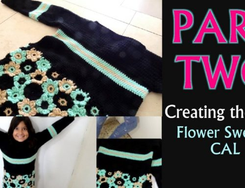 Flower Sweater Crochet CAL – PART TWO – Creating the Top