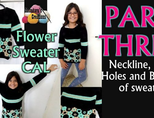 Flower Sweater Crochet CAL – PART THREE – Neckline, Arm Holes and Bottom of sweater